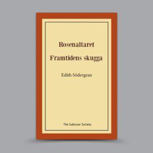 Edith Södergran: Rosenaltaret / Framtidens skugga