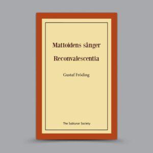 Gustaf Fröding: Mattoidens sånger / Reconvalescentia