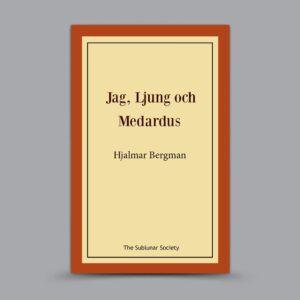 Hjalmar Bergman: Jag, Ljung och Medardus