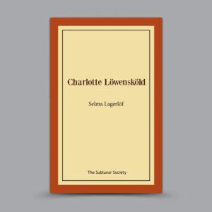 Selma Lagerlöf: Charlotte Löwensköld – Löwensköldska ringen – Del 2