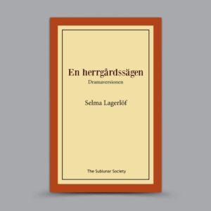 Selma Lagerlöf: En herrgårdssägen – Dramaversionen