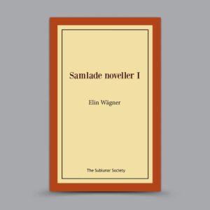 Elin Wägner: Samlade noveller I