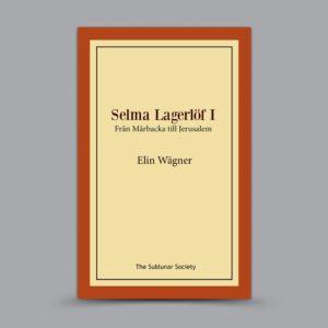 Elin Wägner: Selma Lagerlöf I – Från Mårbacka till Jerusalem