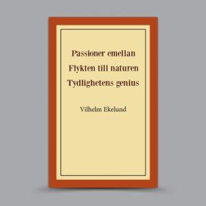 Vilhelm Ekelund: Passioner emellan – Flykten till naturen – Tydlighetens genius