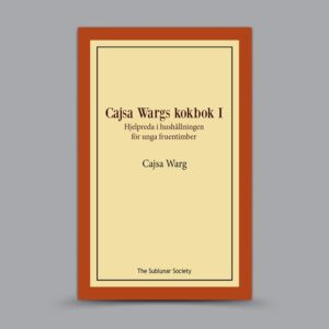 Cajsa Warg: Cajsa Wargs kokbok – Hjelpreda i hushållningen för unga fruentimber I