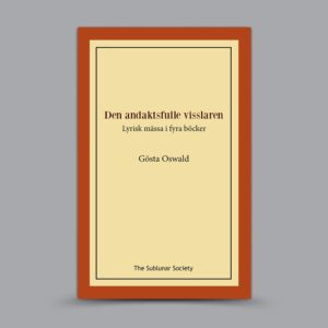 Gösta Oswald: Den andaktsfulle visslaren: Lyrisk mässa i fyra böcker